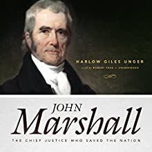 John Marshall: The Chief Justice Who Saved the Nation (       UNABRIDGED) by Harlow Giles Unger Narrated by Robert Fass