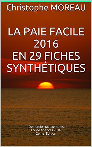 LA PAIE FACILE 2016 en 29 fiches synthétiques: De nombreux exemples Loi de finances 2016 2éme Edition francais