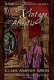 The Collected Fantasies of Clark Ashton Smith Volume 3: A Vintage From Atlantis