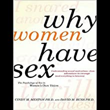 Why Women Have Sex: Understanding Sexual Motivations - from Adventure to Revenge (       UNABRIDGED) by Cindy M. Meston, David M. Buss Narrated by Renee Raudman
