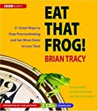 img - for Eat That Frog! 21 Great Ways to Stop Procrastinating and Get More Done in Less Time Unabridged edition by Tracy, Brian published by BBC Audiobooks America (2006) [Audio CD] book / textbook / text book