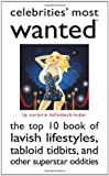 Celebrities' Most Wanted(TM): The Top 10 Book of Lavish Lifestyles, Tabloid Tidbits, and Other Superstar Oddities