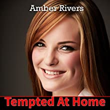Tempted at Home: Forbidden Taboo Erotica (       UNABRIDGED) by Amber Rivers Narrated by James Newton