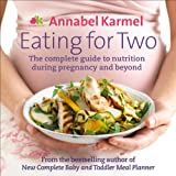 Annabel Karmel Eating for Two: The complete guide to nutrition during pregnancy and beyond