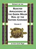 img - for Extract of the Rejected Applications of the Guion Miller Roll of the Eastern Cherokee (Volume 3) by Jo Ann Curls Page (2003-07-01) book / textbook / text book