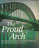 img - for The Proud Arch: The Story of the Sydney Harbour Bridge book / textbook / text book