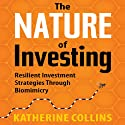The Nature of Investing: Resilient Investment Strategies through Biomimicry Audiobook by Katherine Collins Narrated by Sean Pratt