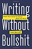 img - for Writing Without Bullshit: Boost Your Career by Saying What You Mean book / textbook / text book