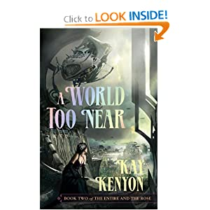 A World Too Near (Entire and the Rose, Book 2) by Kay Kenyon
