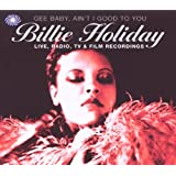 Billie Holiday - Gee Baby, Ain't I Good To You - Live, Radio, TV and Film Recordings - 1934-1958by Billie Holiday