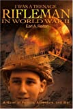 img - for I Was a Teenage Rifleman in World War II: A Novel of Politics, Adventure, and War book / textbook / text book