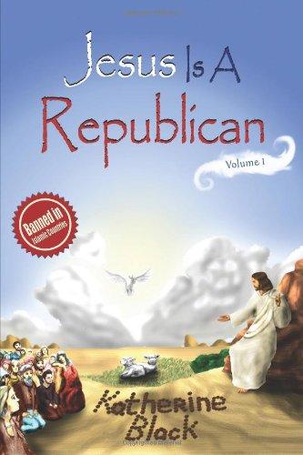 Jesus Is A Republican (Volume 1)