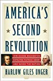 Americas Second Revolution: How George Washington Defeated Patrick Henry and Saved the Nation