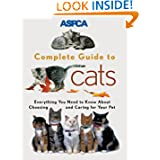 ASPCA Complete Guide to Cats: Everything You Need to Know About Choosing and Caring for Your Pet (Aspc Complete...