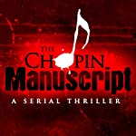 The Chopin Manuscript: A Serial Thriller (       UNABRIDGED) by Lee Child, David Corbett, Joseph Finder, Jim Fusilli, John Gilstrap, James Grady, David Hewson, P. J. Parrish, Jeffery Deaver, Lisa Scottoline Narrated by Alfred Molina