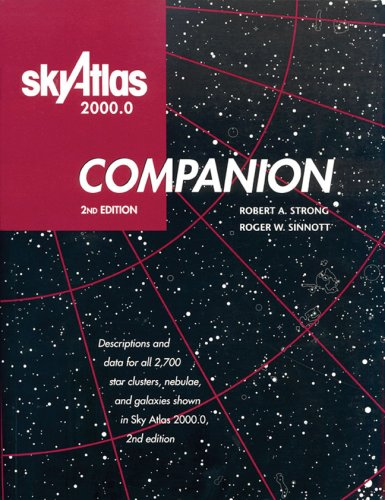 Sky Atlas 2000.0 Companion, 2nd Edition: Descriptions and Data for All 2,700 Star Clusters, Nebulae, and Galaxies Shown in Sky Atlas 2000.0, 2nd Editi