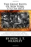 img - for The Great Riots Of New York, 1712 To 1873: Including A Full And Complete Account Of The Four Days Draft Riot of 1863. book / textbook / text book