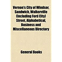 Vernons City of Windsor, Sandwich, Walkerville (Including Ford City) Street, Alphabetical, Business and Miscellaneous Directory