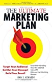 img - for By Dan S. Kennedy The Ultimate Marketing Plan: Target Your Audience! Get Out Your Message! Build Your Brand! (Fourth Edition) book / textbook / text book