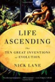 Life Ascending: The Ten Great Inventions of Evolution by Nick Lane