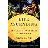 Life Ascending: The Ten Great Inventions Of Evolutionby Nick Lane