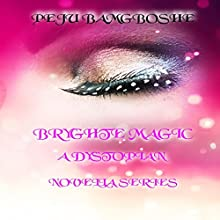 Bryghte Magic: A Dystopian Novella Series Audiobook by Peju Bamgboshe Narrated by Joan DuKore