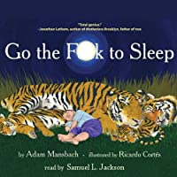 Go the F--k to Sleep (       UNABRIDGED) by Adam Mansbach, Ricardo Cortes (cover illustration) Narrated by Samuel L. Jackson