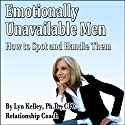 Emotionally Unavailable Men: How to Spot Them and Handle Them (       UNABRIDGED) by Lyn Kelley Narrated by Lyn Kelley