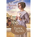 Paper Roses: A Novel (Texas Dreams)by Amanda Cabot