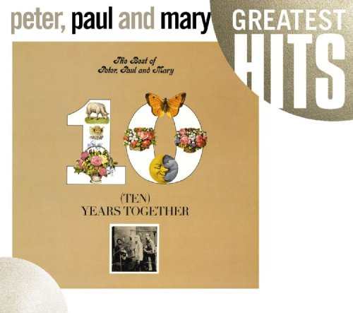 Peter, Paul and Mary - The Best .. Ten Years Together - Zortam Music