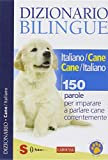 img - for Dizionario bilingue italiano-cane e cane-italiano. 150 parole per imparare a parlare cane correntemente book / textbook / text book