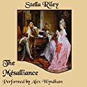 The Mésalliance: Rockliffe, Book 2 Audiobook by Stella Riley Narrated by Alex Wyndham