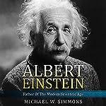 Albert Einstein: Father of the Modern Scientific Age | Michael W. Simmons