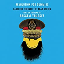 Revolution for Dummies Audiobook by Bassem Youssef Narrated by Bassem Youssef