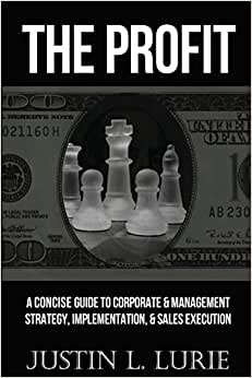 The Profit: A Concise Guide To Corporate & Management Strategy, Implementation, & Sales Execution