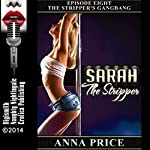 The Stripper's Gangbang: A Rough Sex Erotica Story: Sarah the Stripper, Book 8 | Anna Price