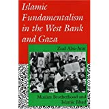 Islamic Fundamentalism in the West Bank and Gaza: Muslim Brotherhood and Islamic Jihad (Indiana Series in Arab and Islamic Studies) ~ Ziyād Abū...