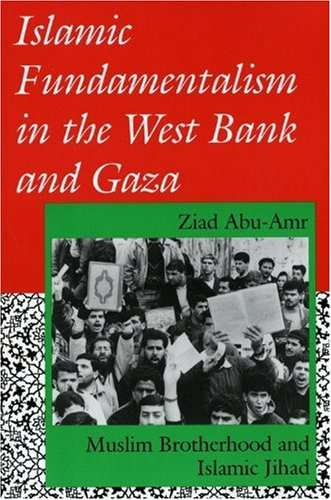 Islamic Fundamentalism in the West Bank and Gaza: Muslim Brotherhood and Islamic Jihad (Indiana Series in Arab and Islamic Studies)