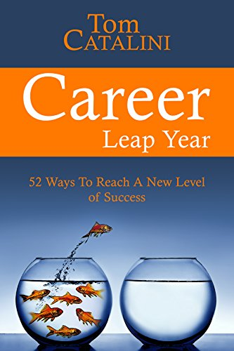 Career Leap Year: 52 Ways To Reach A New Level of Success