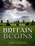 Britain Begins (0199679452) by Cunliffe, Barry