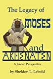The Legacy of Moses and Akhenaten: A Jewish Perspective