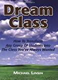 img - for Dream Class: How To Transform Any Group Of Students Into The Class You've Always Wanted by Michael Linsin (6/3/2009) book / textbook / text book