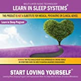 Start Loving Yourself: Learning While Sleeping Program (Self-Improvement While You Sleep With the Power of Positive Affirmations)