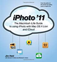 iPhoto '11: The Macintosh iLife Guide to using iPhoto with OS X Lion and iCloud Front Cover