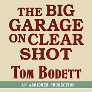 The Big Garage on Clearshot: Growing Up, Growing Old, and Going Fishing at the End of the Road | [Tom Bodett]