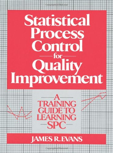 Statistical Process Control for Quality Improvement: A Training Guide to Learning Spc: A Training Guide to Learning Statistical Process Control