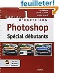Photoshop sp�cial d�butants : Cahier...
