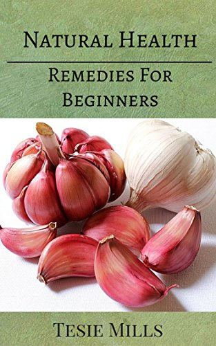 Natural Health Remedies For Beginners: Reduce blood pressure and risk of cancer while boosting your immune system with natural remedies and healthy habits PDF