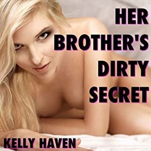 Her Brother's Dirty Secret | [Kelly Haven]