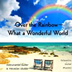 Over the Rainbow - What a Wonderful W...